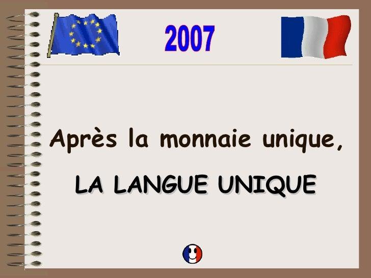 Après la monnaie unique, LA LANGUE UNIQUE 2007
