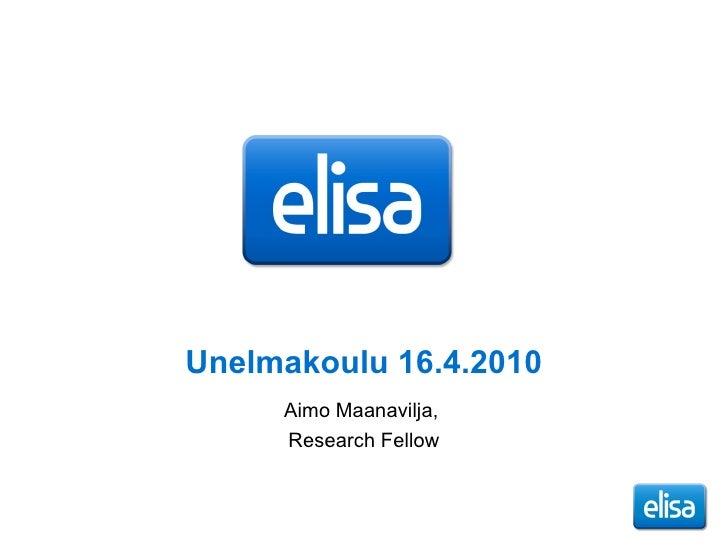Unelmakoulu 16.4.2010 Aimo Maanavilja,  Research Fellow
