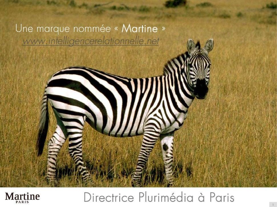 Une marque nommée « Martine »  www.intelligencerelationnelle.net                    Directrice Plurimédia à Paris   1