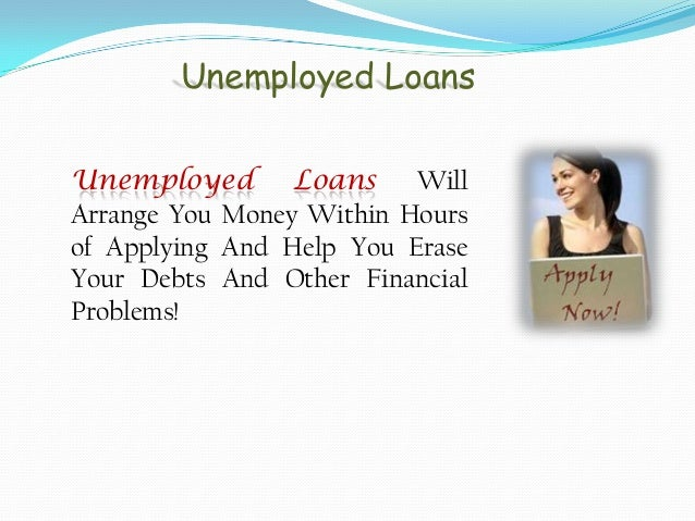 Even Unemployed Individuals Can Avail Unsecured Loans!