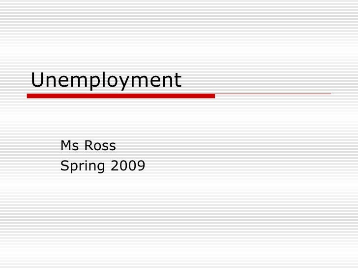 Unemployment Ms Ross  Spring 2009