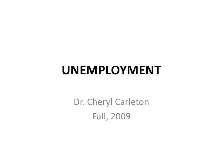UNEMPLOYMENT<br />Dr. Cheryl Carleton<br />Fall, 2009<br />