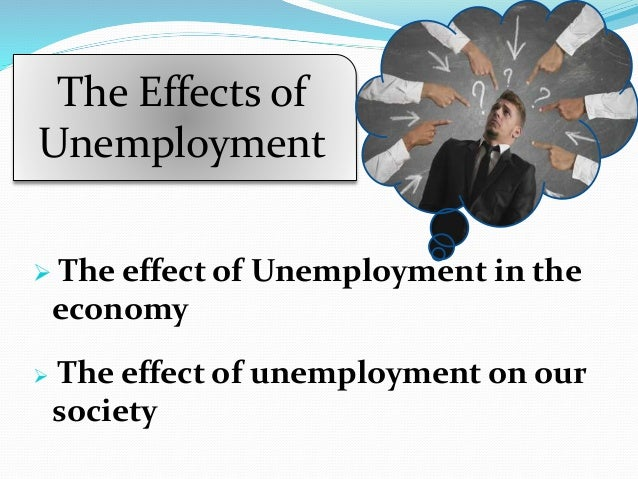 a look at the social effects of unemployment on the economy and the general public The massive and multifaceted policy responses to the financial crisis and great recession — ranging from traditional fiscal stimulus to tools that policymakers invented on the fly — dramatically reduced the severity and length of the meltdown that began in 2008 its effects on jobs, unemployment, and budget deficits and its lasting impact.