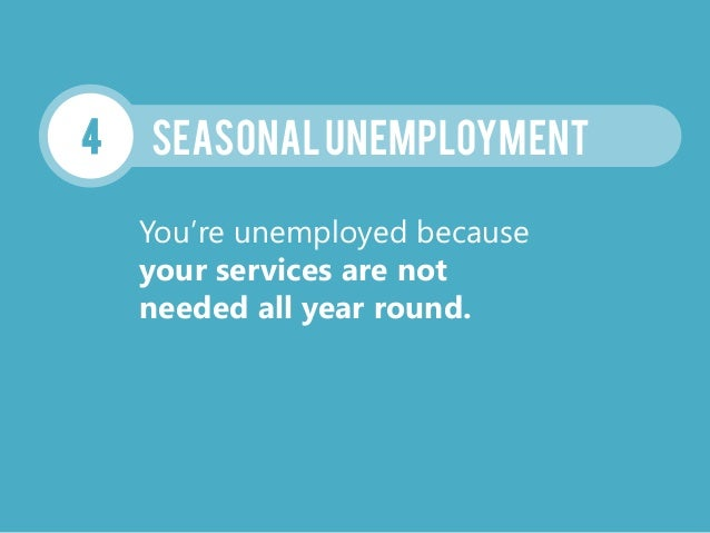 SEASONALUNEMPLOYMENT4 You're unemployed because your services are not needed all year round.