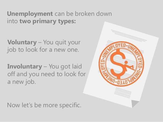 Involuntary – You got laid off and you need to look for a new job. Unemployment can be broken down into two primary types:...