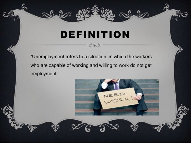 a definition and causes of unemployment Government policies to reduce unemployment must be based upon the types and causes of unemployment that are prevalent it may be worth glancing back to.