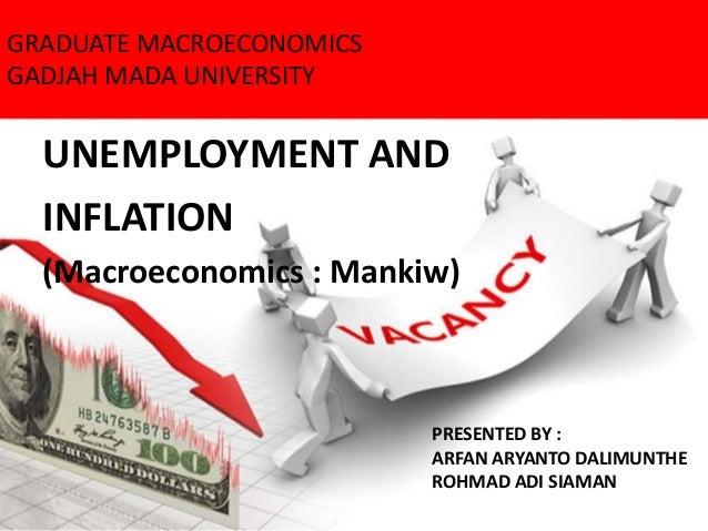 GRADUATE MACROECONOMICS GADJAH MADA UNIVERSITY UNEMPLOYMENT AND INFLATION (Macroeconomics : Mankiw) PRESENTED BY : ARFAN A...
