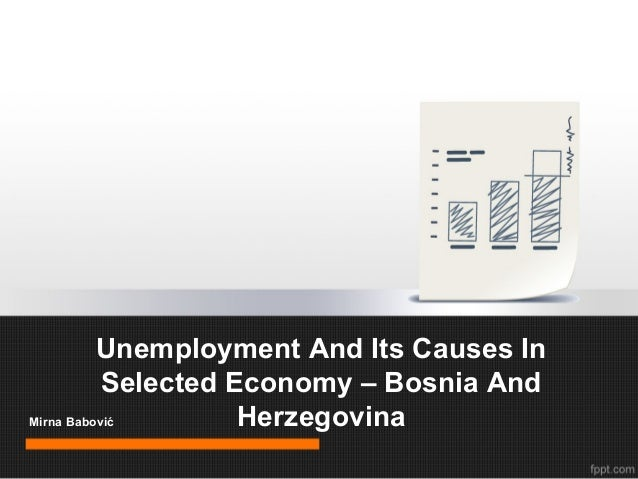 Unemployment And Its Causes In Selected Economy – Bosnia And Mirna Babović Herzegovina