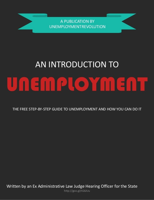 A PUBLICATION BY UNEMPLOYMENTREVOLUTION  AN INTRODUCTION TO  UNEMPLOYMENT THE FREE STEP-BY-STEP GUIDE TO UNEMPLOYMENT AND ...