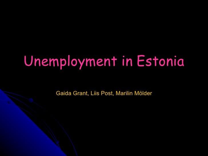 Unemployment in Estonia Gaida Grant, Liis Post, Marilin Mölder