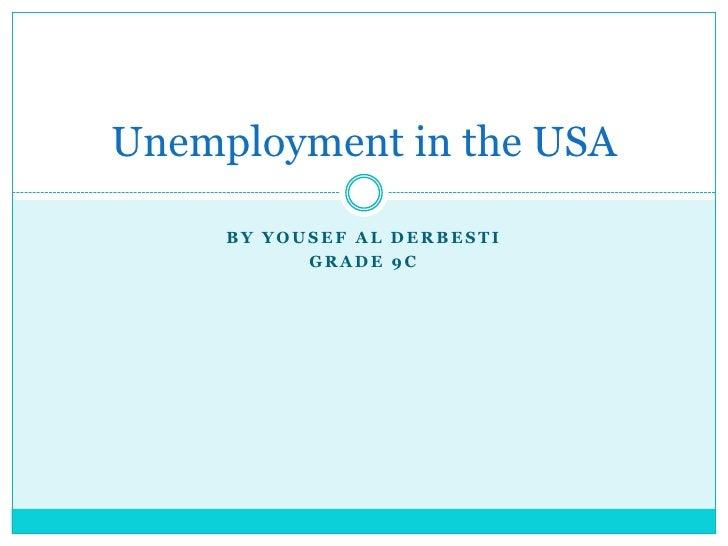 By Yousef Al Derbesti <br />Grade 9c<br />Unemployment in the USA<br />