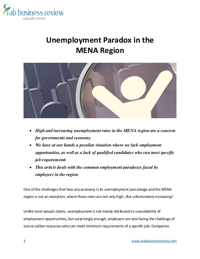 1 www.arabbusinessreview.com  Unemployment Paradox in the  MENA Region   High and increasing unemployment rates in the ME...