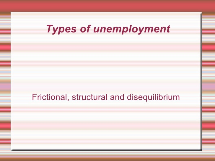 Types of unemploymentFrictional, structural and disequilibrium