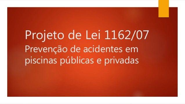 Projeto de Lei 1162/07 Prevenção de acidentes em piscinas públicas e privadas