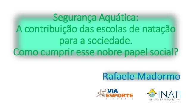 Segurança Aquática: A contribuição das escolas de natação para a sociedade. Como cumprir esse nobre papel social? Rafaele ...