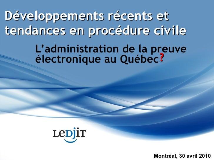 Développements récents et tendances en procédure civile L'administration de la preuve électronique au Québec Montréal, 30 ...