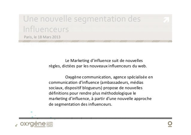 Une nouvelle segmentation desInfluenceursParis, le 18 Mars 2013                         Le Marketing d'influence suit de n...