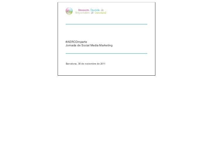 #AERCOmparteJornada de Social Media MarketingBarcelona, 30 de noviembre de 2011