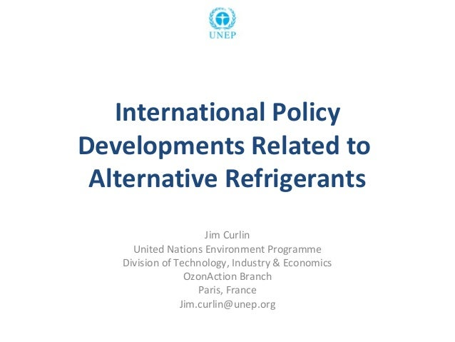 International Policy Developments Related to Alternative Refrigerants Jim Curlin United Nations Environment Programme Divi...