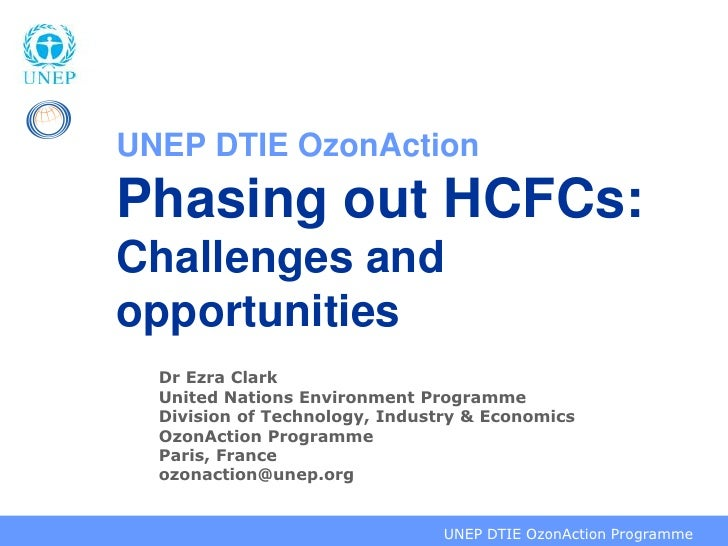 UNEP DTIE OzonActionPhasing out HCFCs:Challenges andopportunities     Dr Ezra Clark     United Nations Environment Program...