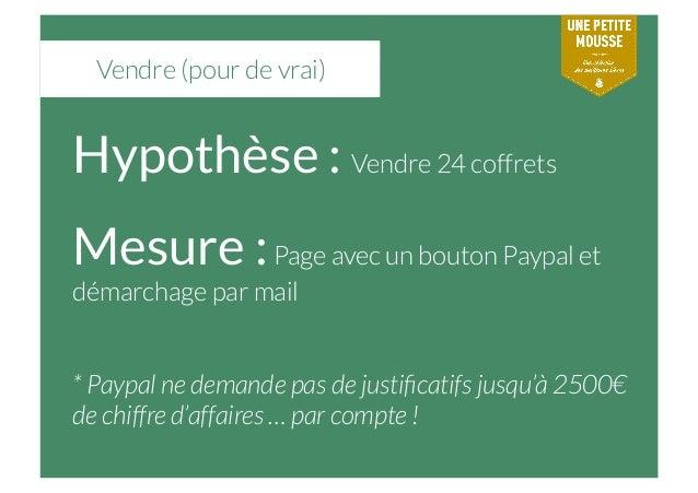Vendre (pour de vrai) Hypothèse : Vendre 24 coffrets Mesure :Page avec un bouton Paypal et démarchage par mail * Paypal ne...