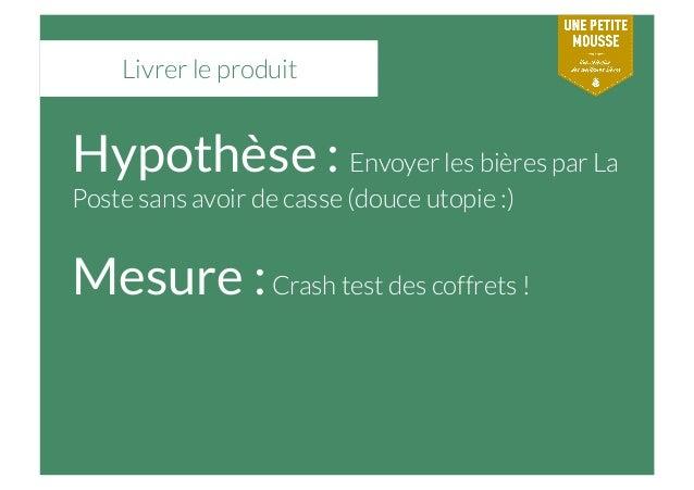 Livrer le produit Hypothèse : Envoyer les bières par La Poste sans avoir de casse (douce utopie :) Mesure :Crash test des ...