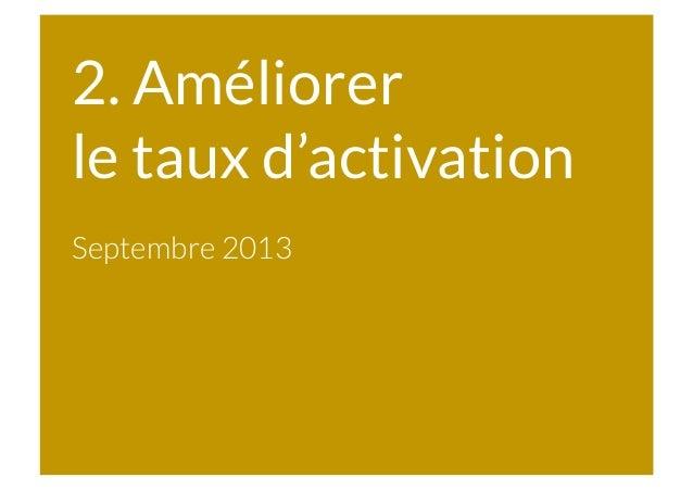 2. Améliorer le taux d'activation  Septembre 2013