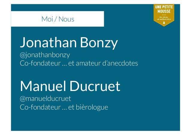 Moi / Nous Jonathan Bonzy @jonathanbonzy Co-fondateur … et amateur d'anecdotes Manuel Ducruet @manuelducruet Co-fondateur ...