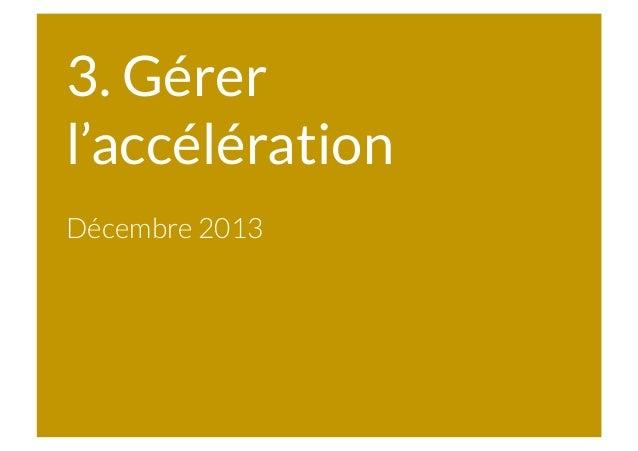 3. Gérer l'accélération Décembre 2013