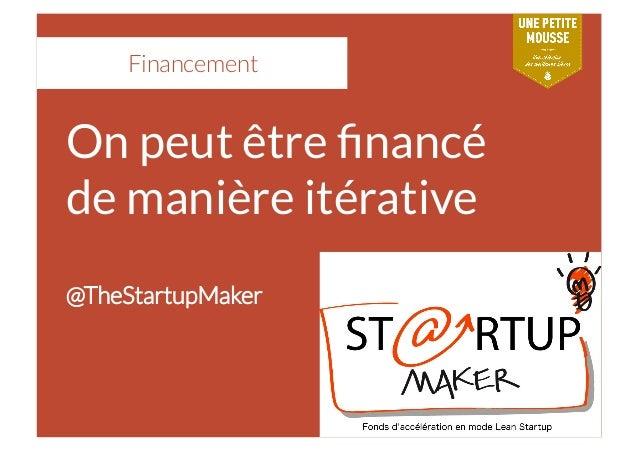 Financement On peut être financé de manière itérative @TheStartupMaker