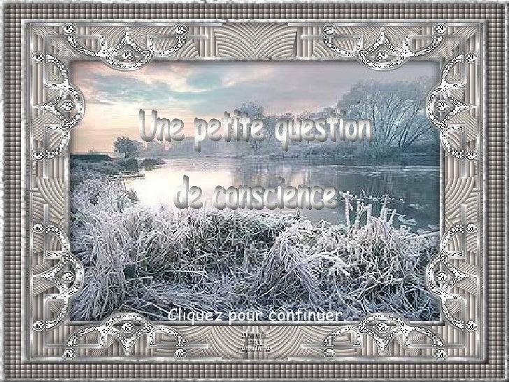 Une petite question de conscience Une petite question de conscience Cliquez pour continuer.