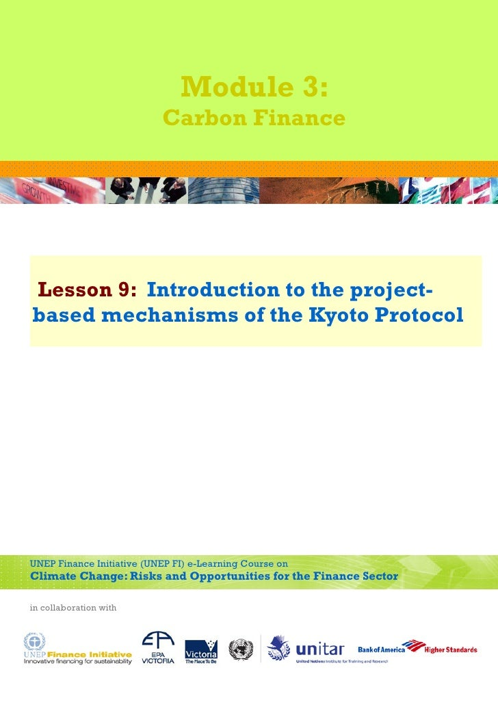 Module 3:                           Carbon FinanceLesson 9: Introduction to the project-based mechanisms of the Kyoto Prot...