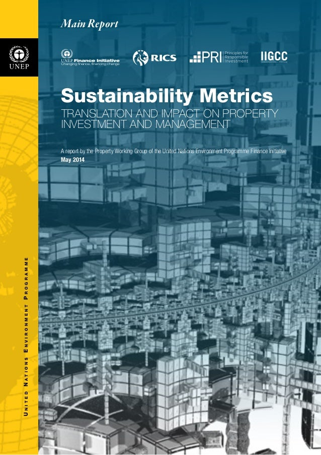 Sustainability Metrics TRANSLATION AND IMPACT ON PROPERTY INVESTMENT AND MANAGEMENT A report by the Property Working Group...