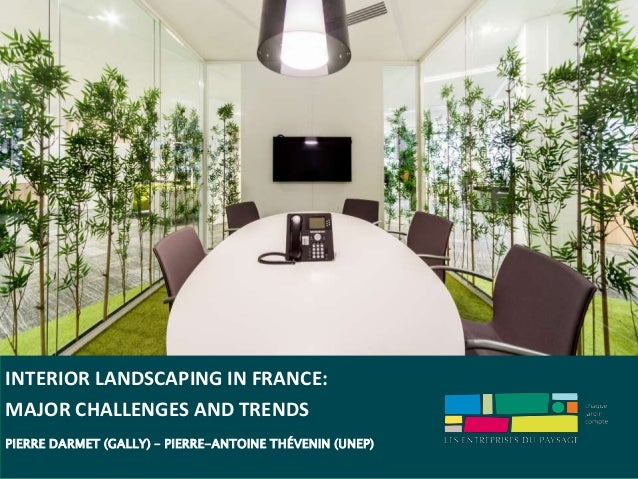 INTERIOR LANDSCAPING IN FRANCE: MAJOR CHALLENGES AND TRENDS PIERRE DARMET (GALLY) – PIERRE-ANTOINE THÉVENIN (UNEP)