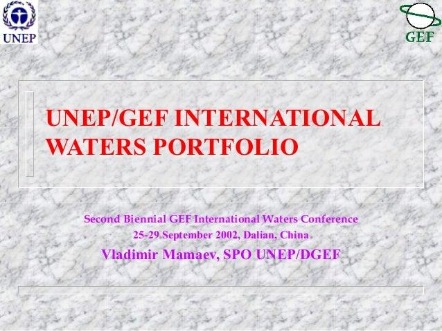 UNEP/GEF INTERNATIONAL WATERS PORTFOLIO Second Biennial GEF International Waters Conference 25-29 September 2002, Dalian, ...