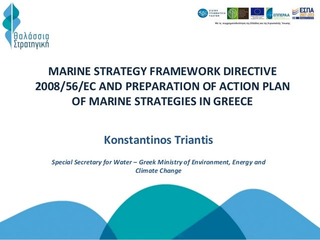 MARINE STRATEGY FRAMEWORK DIRECTIVE2008/56/EC AND PREPARATION OF ACTION PLANOF MARINE STRATEGIES IN GREECEKonstantinos Tri...