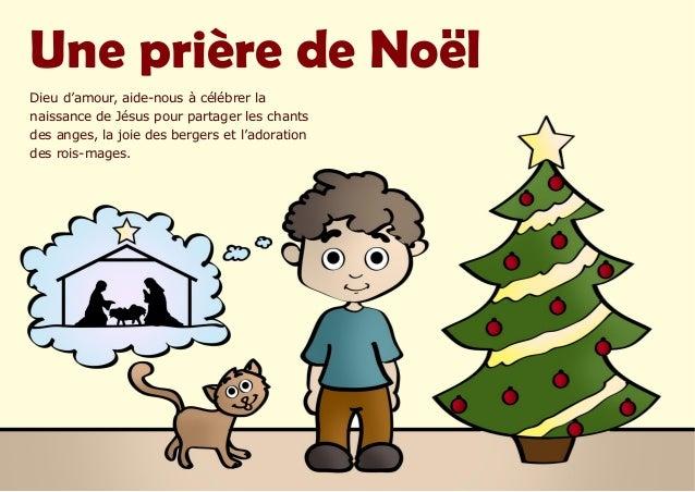 Une prière de Noël Dieu d'amour, aide-nous à célébrer la naissance de Jésus pour partager les chants des anges, la joie de...