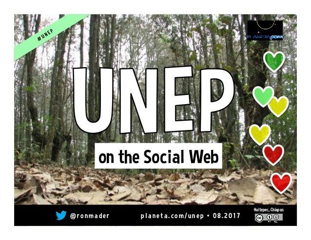 @ r o n m a d e r p l a n e t a . c o m / u n e p • 0 8 . 2 0 1 7 Huitepec, Chiapas on the Social Web