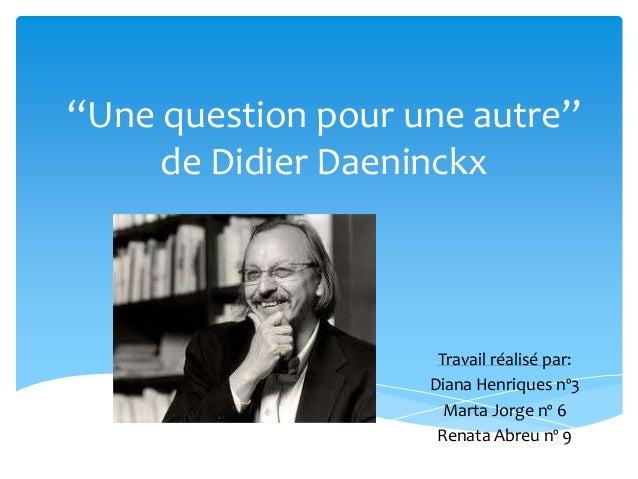"""""""Une question pour une autre""""     de Didier Daeninckx                     Travail réalisé par:                    Diana He..."""