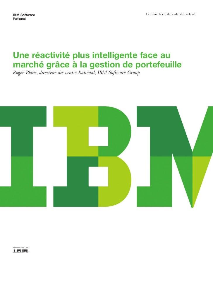 IBM Software                                                     Le Livre blanc du leadership éclairéRationalUne réactivit...