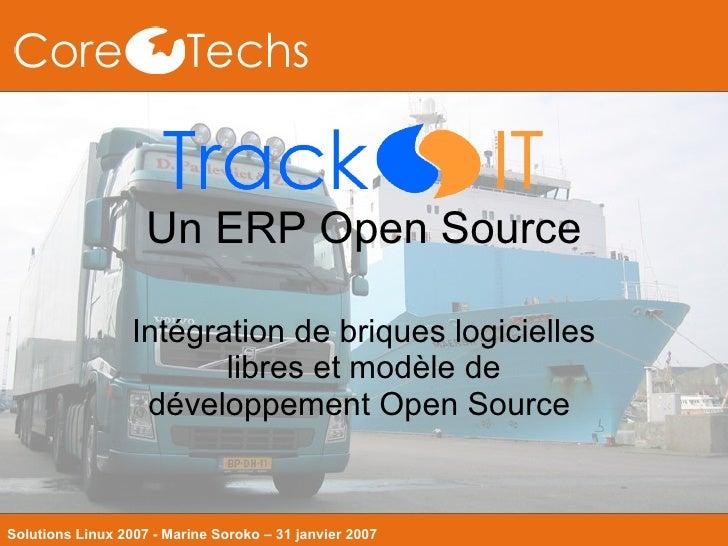 Un ERP Open Source Intégration de briques logicielles libres et modèle de développement Open Source  Solutions Linux 2007 ...