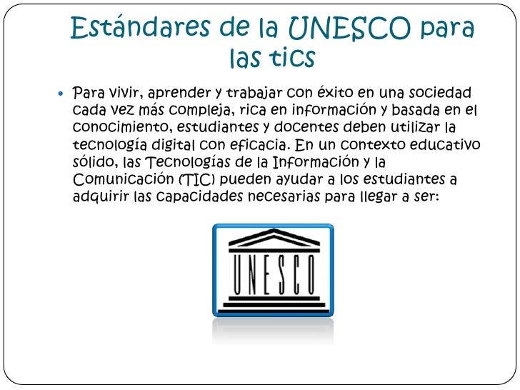 Estándares de la UNESCO para las tics<br />Para vivir, aprender y trabajar con éxito en una sociedad cada vez más compleja...