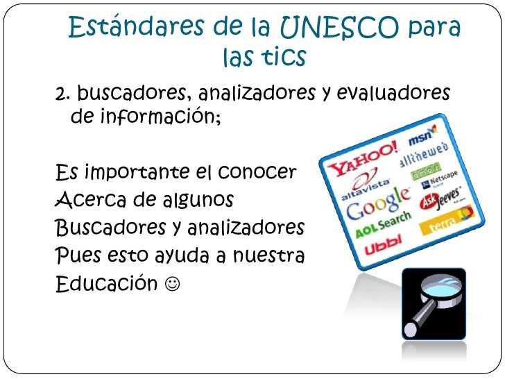 Estándares de la UNESCO para las tics<br />2. buscadores, analizadores y evaluadores de información;<br />Es importante el...