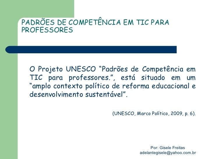 """PADRÕES DE COMPETÊNCIA EM TIC PARAPROFESSORES O Projeto UNESCO """"Padrões de Competência em TIC para professores."""", está sit..."""