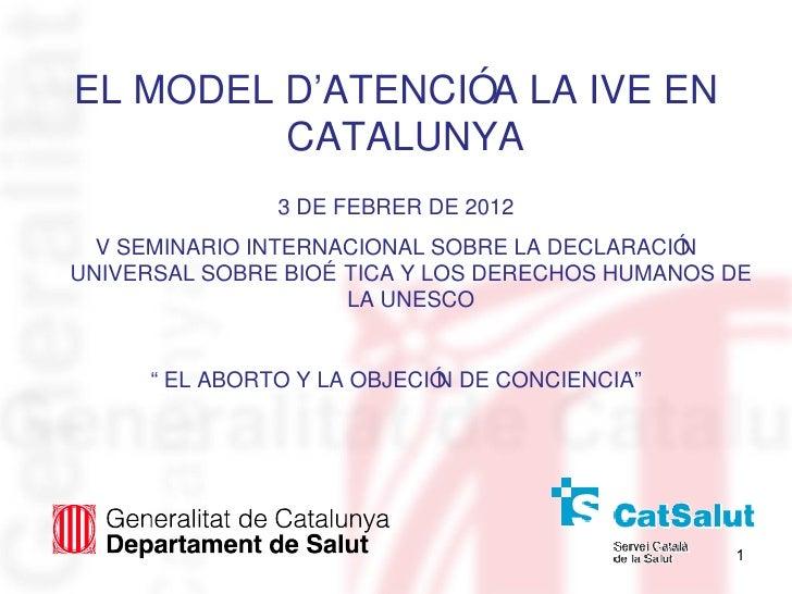 EL MODEL D'ATENCIÓA LA IVE EN         CATALUNYA                3 DE FEBRER DE 2012  V SEMINARIO INTERNACIONAL SOBRE LA DEC...
