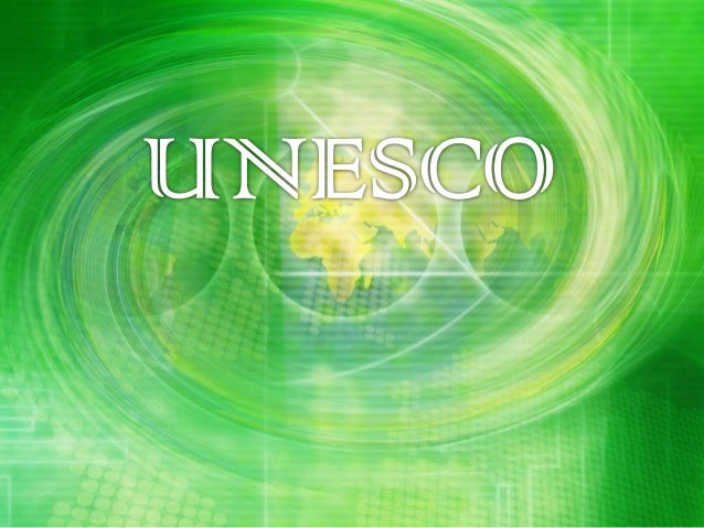 What is UNESCO?• UNESCO, the United Nations Educational, Scientific and  Cultural Organization, is a specialized agency of...