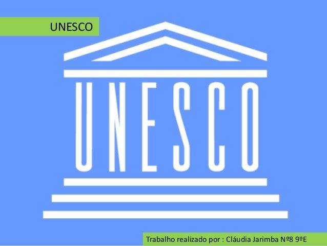 UNESCOTrabalho realizado por : Cláudia Jarimba Nº8 9ºE