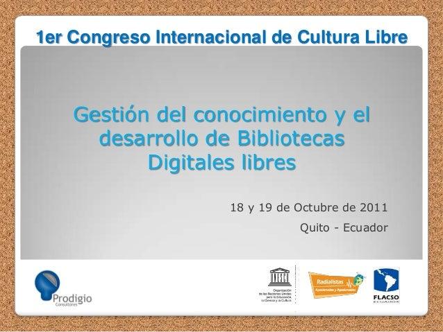 1er Congreso Internacional de Cultura Libre  Gestión del conocimiento y el desarrollo de Bibliotecas Digitales libres 18 y...