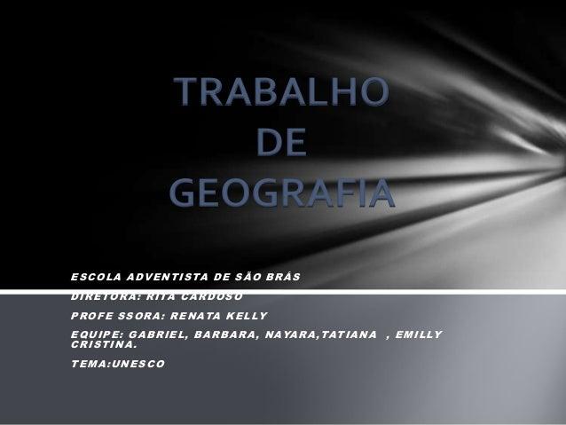 ESCOLA ADVENTISTA DE SÃO BRÁS DIRETORA: RITA CARDOSO PROFE SSORA: RENATA KELLY EQUIPE: GABRIEL, BARBARA, NAYARA,TATIANA , ...