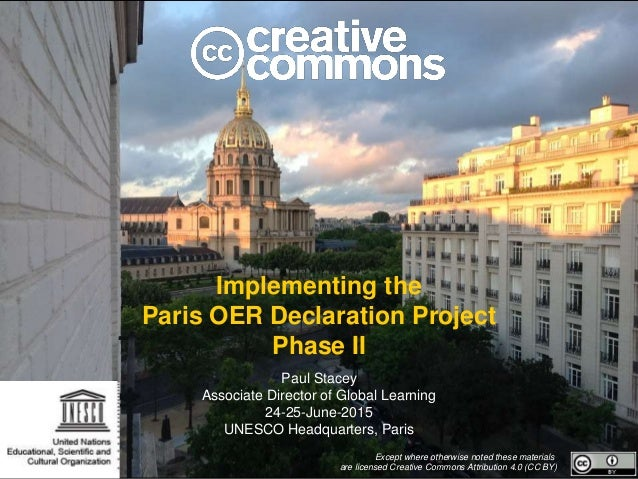Implementing the Paris OER Declaration Project Phase II Paul Stacey Associate Director of Global Learning 24-25-June-2015 ...